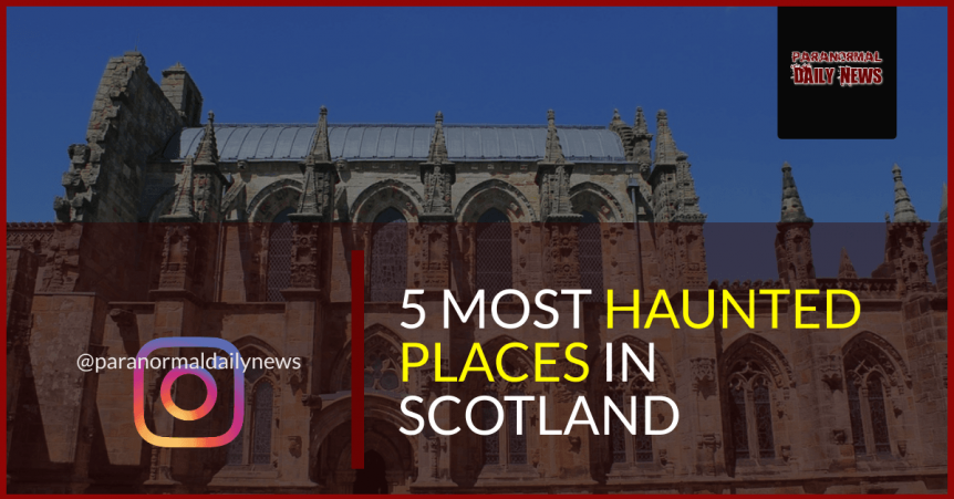 The Five Most Haunted Places In Scotland Have Been Named!