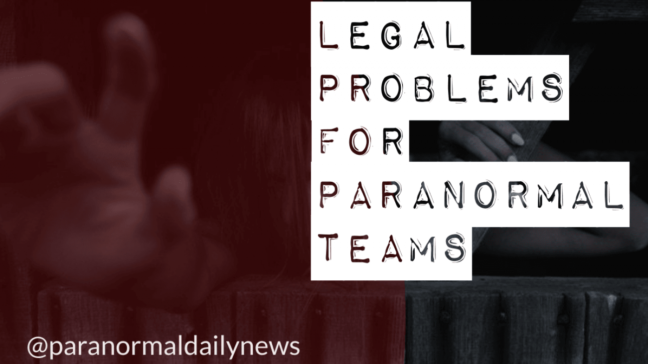 Legal Problems Faced By Paranormal Investigators